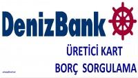 Deniz Bank Üretici Kart Borç Sorgulama