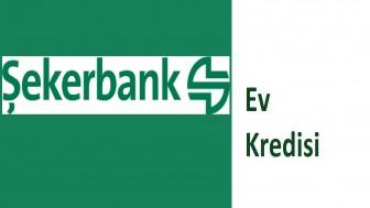 Şekerbank Ev Kredisi