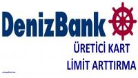 DenizBank Üretici Kart Limit Arttırma