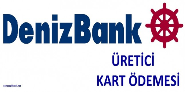 Deniz Bank Üretici Kart Ödeme Vadesi